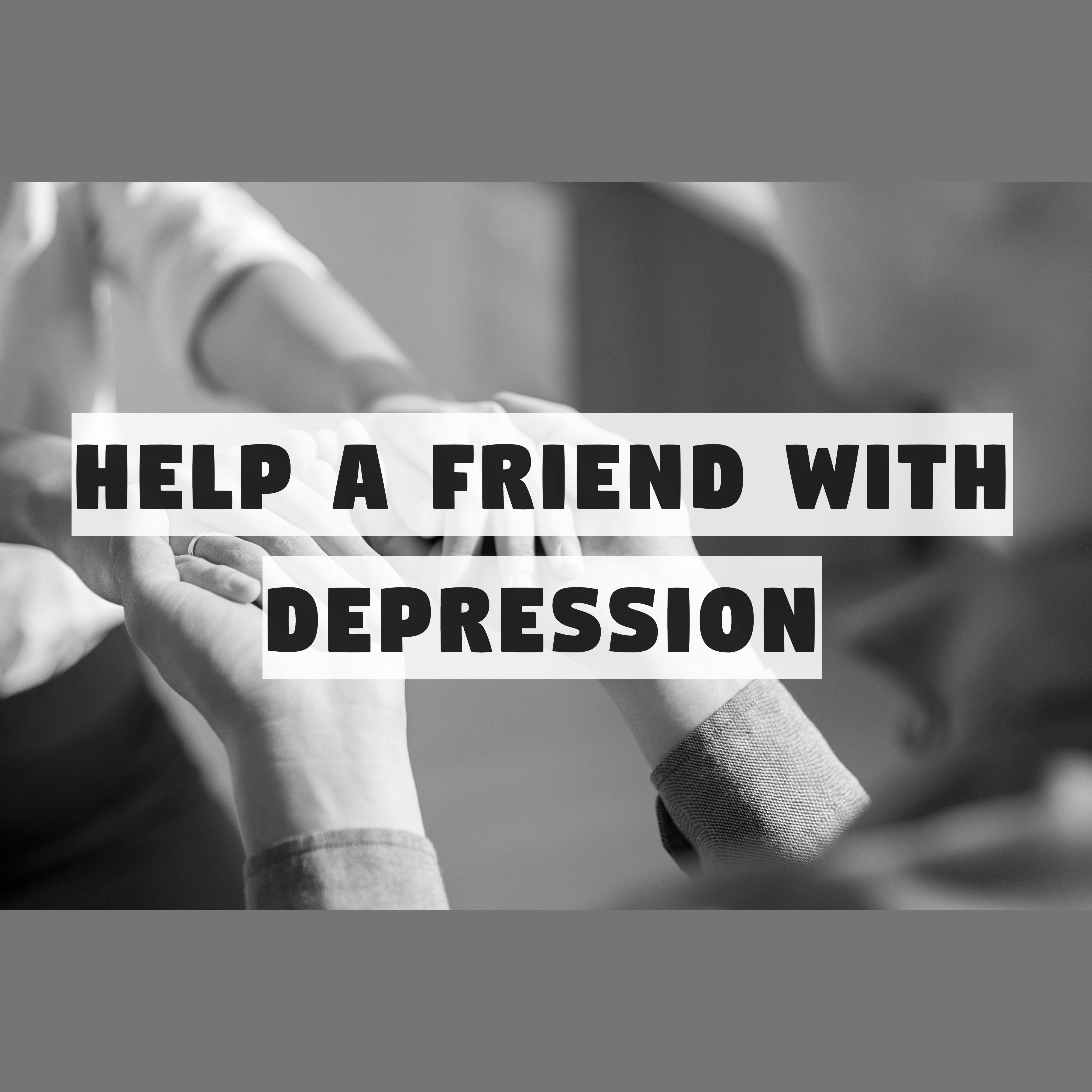Help a friend with depression